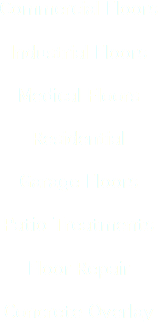 Commercial Floors Industrial Floors Medical Floors Residential Garage Floors Patio Treatments Floor Repair Concrete Overlay